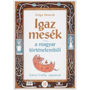 Igaz mesék a magyar történelemből